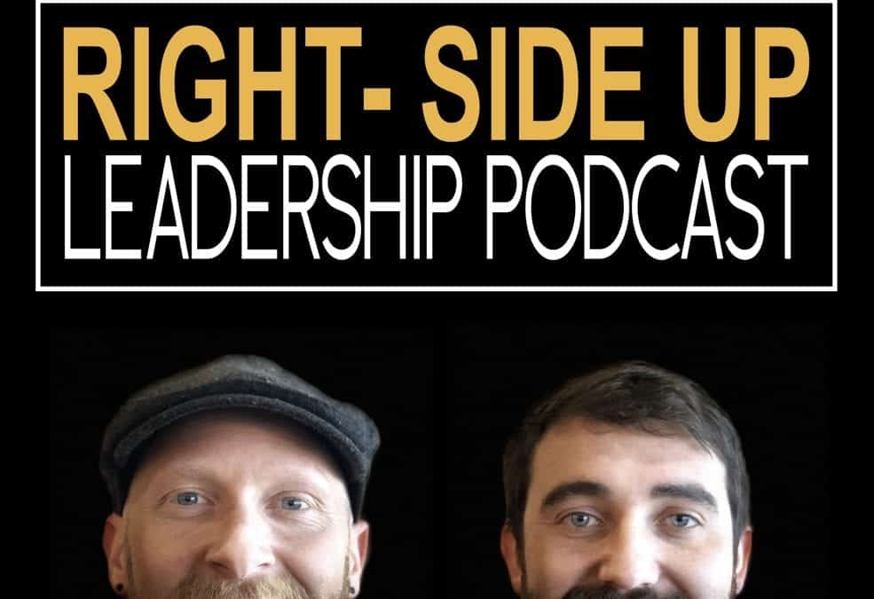 We've heard your cries and Right-Side up Leadership podcast is live!