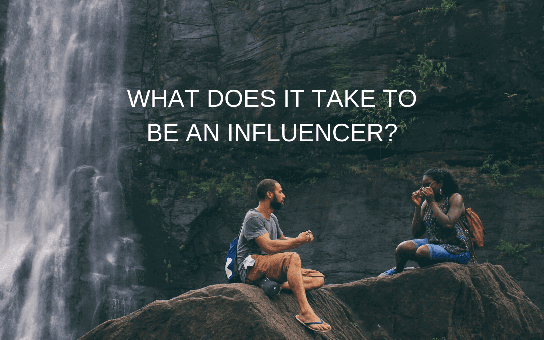 What does it take to be an influencer?