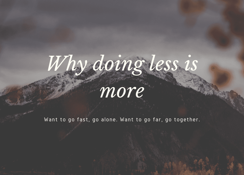 Why doing less is more